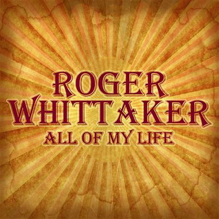 Roger Whittaker - All of My Life (The Very Best of) - Zortam Music