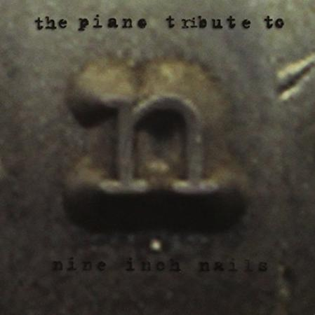 Nine Inch Nails - The Piano Tribute To Nine Inch Nails - Zortam Music