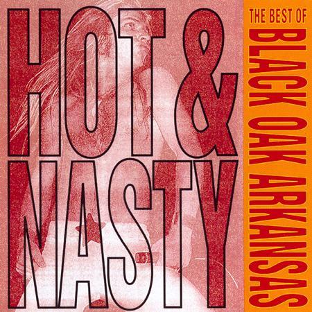 Black Oak Arkansas - Hot & Nasty Best Of Black Oak Arkansas - Zortam Music
