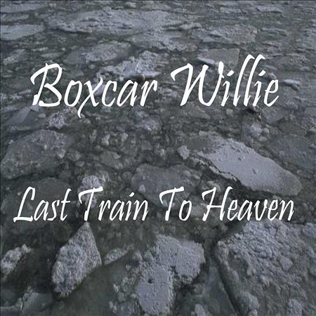 Boxcar Willie - Last Train to Heaven - Zortam Music