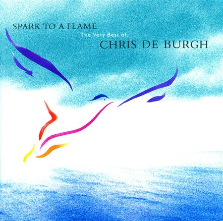 Chris De Burgh - Spark To A Flame The Very Best Of Chris De Burgh - Zortam Music