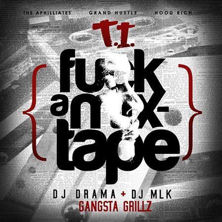 T.I. - Fuck A Mixtape Gangsta Grillz - Zortam Music