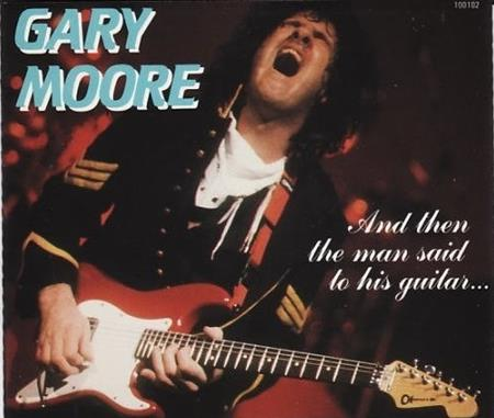 Gary Moore - And Then The Man Said To His Guitar... [disc 2] - Zortam Music