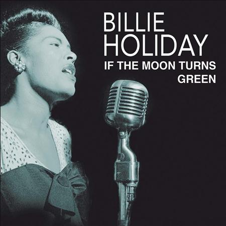 Billie Holiday - If The Moon Turns To Green - Zortam Music