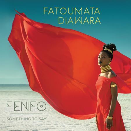 Fatoumata Diawara - Fenfo (Something To Say) - Zortam Music