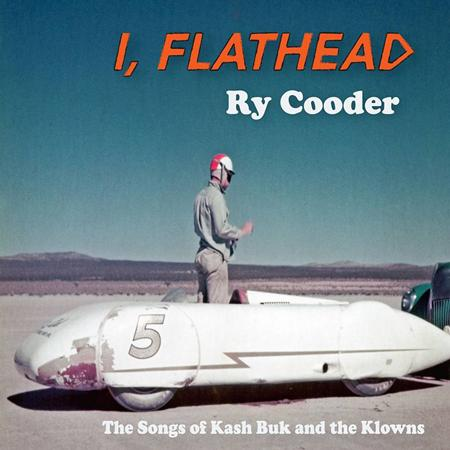 Ry Cooder - I, Flathead - The Songs Of Kash Buk and The Klowns - Zortam Music